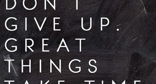 Don't give up - great things take time quote