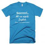 Sorry mi no espiki inglich t-shirt